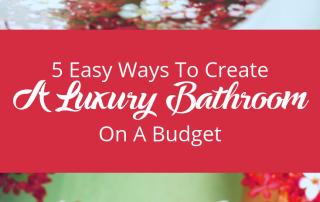 5 Easy Ways To Create A Luxury Bathroom On A Budget (2)