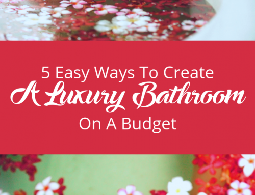 5 Easy Ways To Create A Luxury Bathroom On A Budget