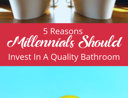 5 Reasons Millennials Should Invest In A Quality Bathroom