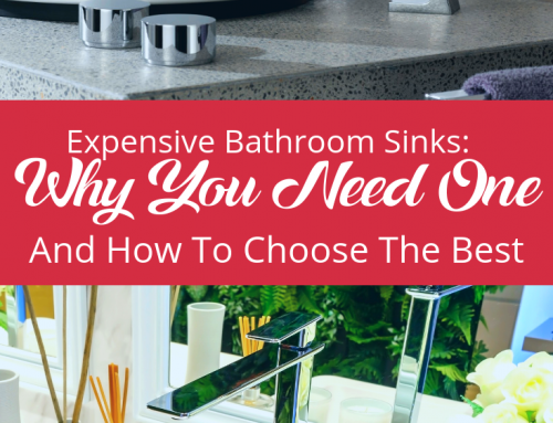 Expensive Bathrooms Sinks: Why You Need One And How To Choose The Best