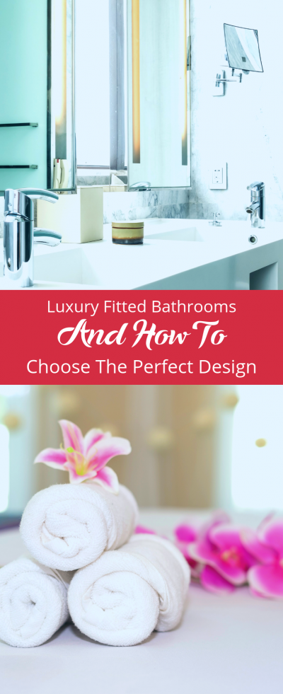 Luxury Fitted Bathrooms And How To Choose The Perfect Design