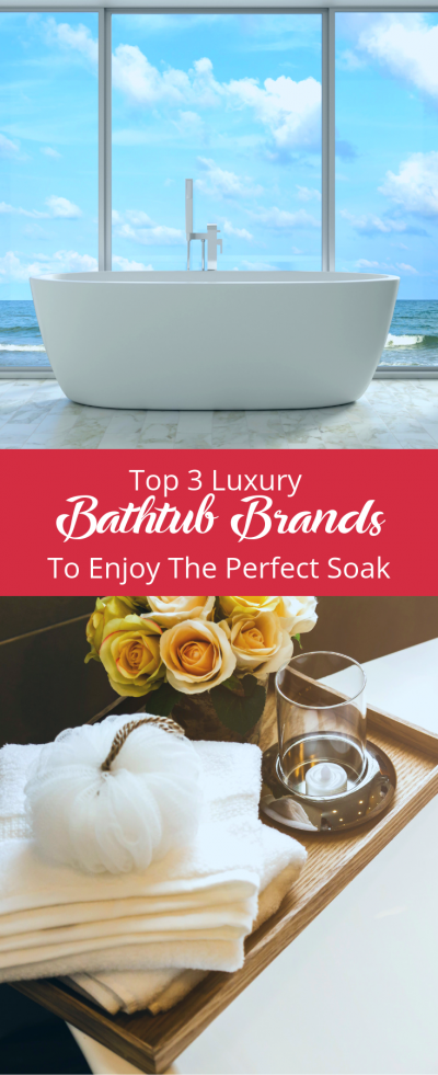 Top 3 Luxury Bathtub Brands To Enjoy The Perfect Soak
