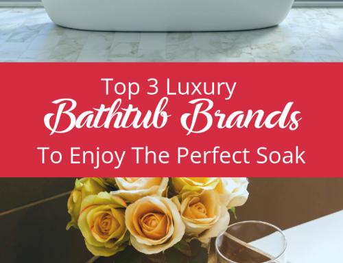 Top 3 Luxury Bathtub Brands To Enjoy The Perfect Soak
