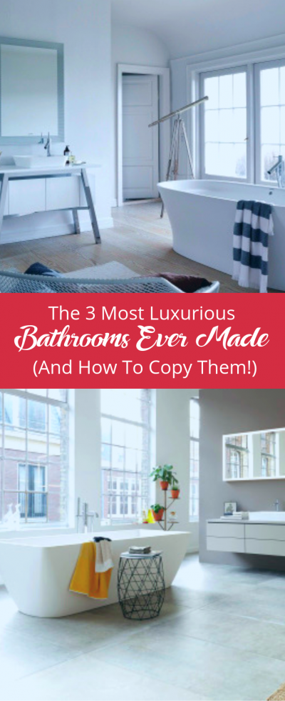 The 3 Most Luxurious Bathrooms Ever Made (And How To Copy Them!)