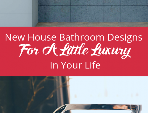New House Bathroom Designs For A Little Luxury In Your Life