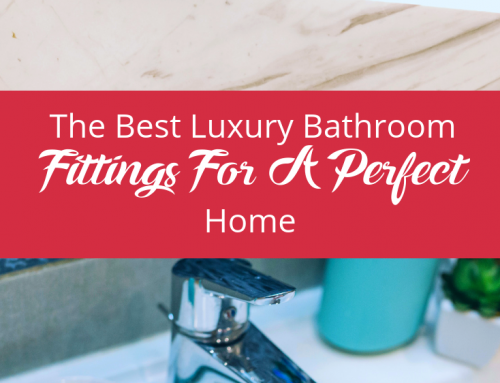 The Best Luxury Bathroom Fittings For A Perfect Home