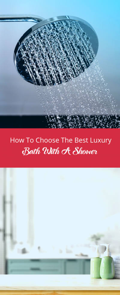How To Choose The Best Luxury Bath With A Shower