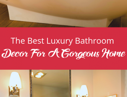 The Best Luxury Bathroom Decor For A Gorgeous Home