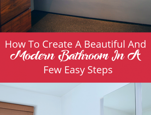 How To Create A Beautiful And Modern Bathroom In A Few Easy Steps