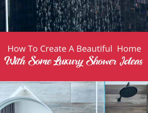 How To Create A Beautiful Home With Some Luxury Shower Ideas