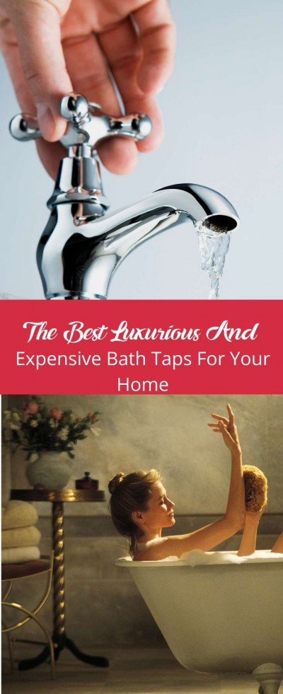 The Best Luxurious And Expensive Bath Taps For Your Home