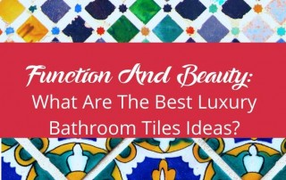 Function and beauty what are the best luxury bathroom tiles ideas