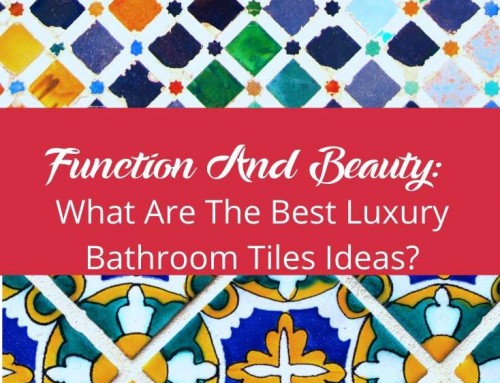 Function And Beauty: What Are The Best Luxury Bathroom Tiles Ideas?